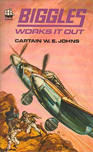 Biggles Works it Out. Armada Number C412.: Captain W. E. Johns; Capt. W. E. Johns;