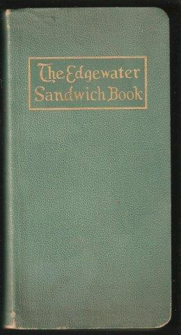 The Edgewater Sandwich Book: With Chapters on Supremes, Hors D'Oeuvres, Garnitures, Relishes and ...
