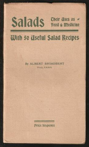 Salads. Their uses as Food and Medicine with 50 Useful Salad Recipes.