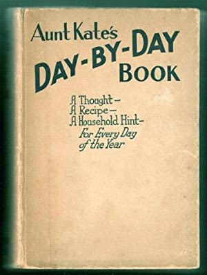 Aunt Kate?s Day-by-Day Book. A Thought - A Recipe - A Household Hint for Every Day of the Year fo...