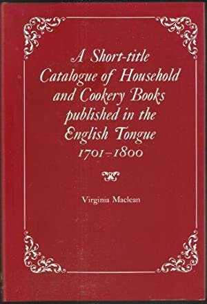 A Short-Title Catalogue of Household and Cookery Books published in the English Tongue 1701 - 180...