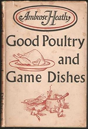 Good Poultry and Game Dishes. With a note on the cooking of wildfowl. 1st. edn. 1953.