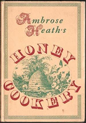 Ambrose Heath?s Honey Cookery. 1st. edn. 1956.