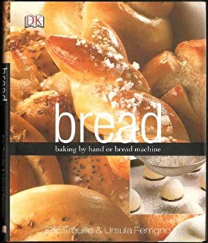 Bread: Baking by Hand or Machine. 2007