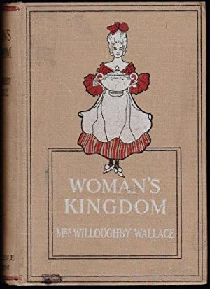 Woman's Kingdom: Containing suggestions as to furnishing decorating and economically managing the...