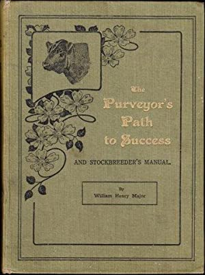 The Purveyor's Path To Success And Stock Breeder's Manual,: Comprising Handling Of Stock, Market ...