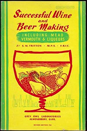 Successful Wine and Beer Making including Mead Vermouth & Liqueurs. 1964