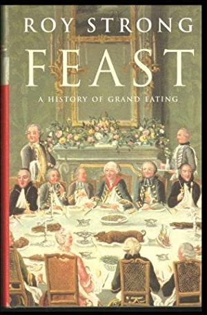 Feast. A history of grand eating. 1st. edn.