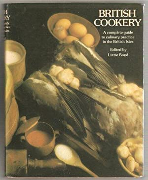 British Cookery. A complete guide to the culinary practice in the British Isles.