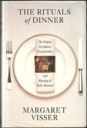 The Rituals of Dinner. The Origins, Evolution, Eccentrics, and Meaning of Table Manners. 1st. Eng...