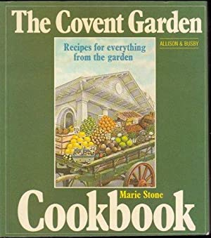 The Covent Garden Cookbook. Recipes for everything from the garden. 1979.