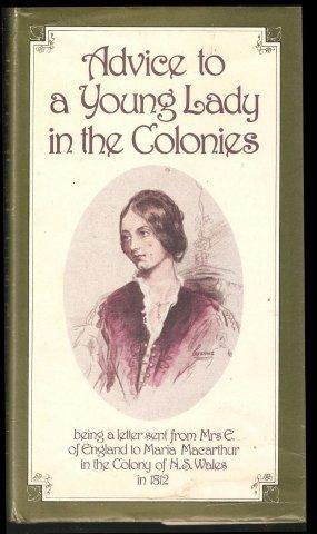 Advice to a Young Lady in the Colonies. 1st. edn. Collingwood, 1st. edn. 1979.