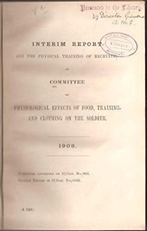 Interim Report on the Physiological Effects on Food, Training, and Clothing on the Soldier. War O...