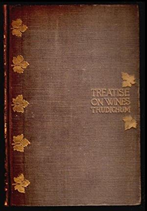 A Treatise on Wines. Their origins, nature and varieties with practical directions for viticultur...