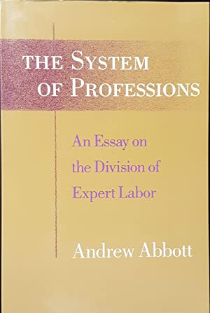 The System of Professions: An Essay on: Abbott, Andrew