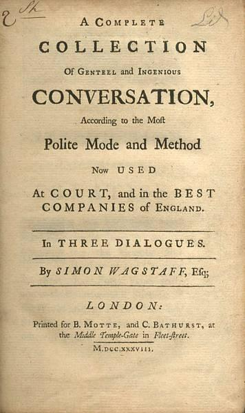 A Complete Collection of Genteel and Ingenious Conversation, According to the Most Polite Mode and Method Now Used at Court, and in the Best Companies of England. in Three Dialogues