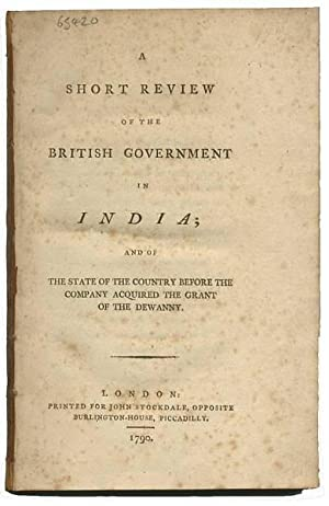 A Short Review of the British Government in India; and of the state of the country before the com...
