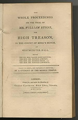 The Whole Proceedings on the Trial of Mr. William Stone, for High Treason, in the court of the Ki...
