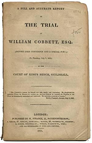 A Full and Accurate Report of the Trial of William Cobbett, Esq. . on Thursday, July 7, 1831, .