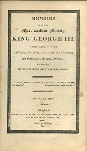 Memoirs of His late most excellent Majesty, King George III chiefly illustrative of his private, ...