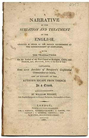 A Narrative of the Situation and Treatment of the English, arrested by order of the French govern...