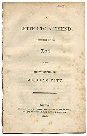 A Letter to a Friend, occasioned by the death of the Right Honourable William Pitt.