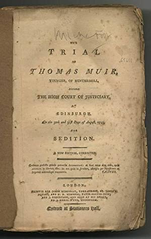 The Trial of Thomas Muir, younger, of Huntershill, before the High Court of Justiciary, at Edinbu...