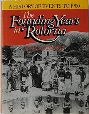 The Founding Years in Rotorua A History of Events to 1900: Stafford, D. M.