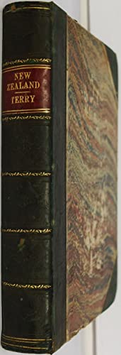 New Zealand Its Advantages and Prospects as a British Colony with a Full Account of the Land Claims...