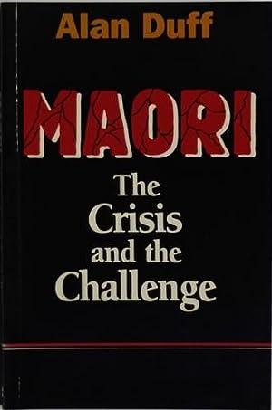 Maori The Crisis and the Challenge: Duff, Alan