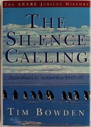 The Silence Calling Australians In Antarctica 1947-97: Bowden, Tim