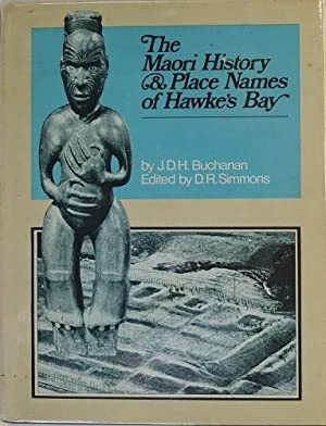 The Maori History & Place Names of Hawkes Bay: Buchanan, J. D. H.