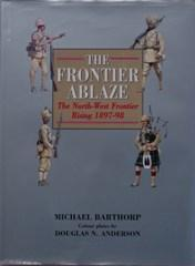 The Frontier Ablaze The North-West Frontier Rising 1897-98: Barthorp, Michael