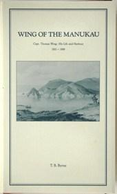Wing of the Manukau His Life and Harbour, 1810-1888.: Byrne, T. B.