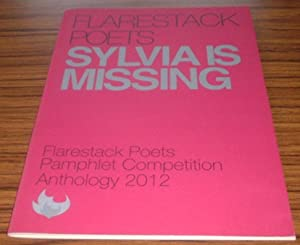 Sylvia is Missing : Flarestack Poets Pamphlet Competition Anthology 2012
