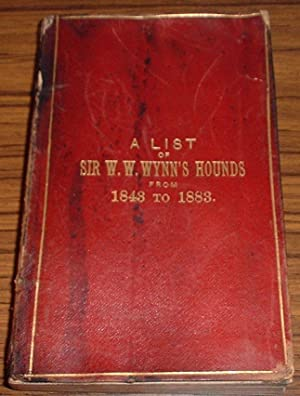 A List of Sir W.W. Wynn's Hounds from 1843 to 1883