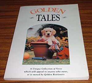 Golden Tales : a Unique Collection of Verse Which Will Appeal to Anyone Who Owns, or is Owned By,...