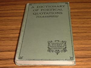 A Dictionary of Poetical Quotations : Classified Under Subject-Headings and Fully Indexed