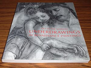Underdrawings in Renaissance Paintings : Art in the Making - Catalogue to National Gallery Exhibi...