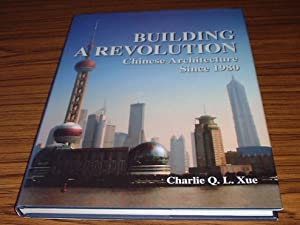 Building a Revolution : Chinese Architecture Since 1980