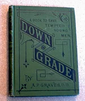 Down Grade A Book to Save Tempted Young Men: Graves, A. P.