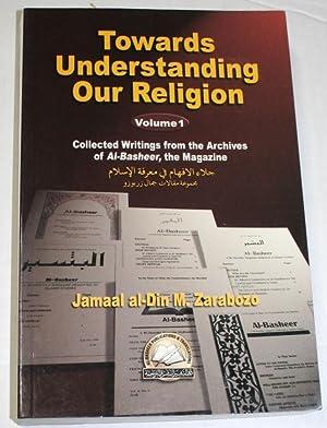 Towards Understanding Our Religion (Volume 1): Zarabozo, Jamal Al-Din