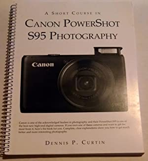 A Short Course in Canon PowerShot S95: Dennis Curtin