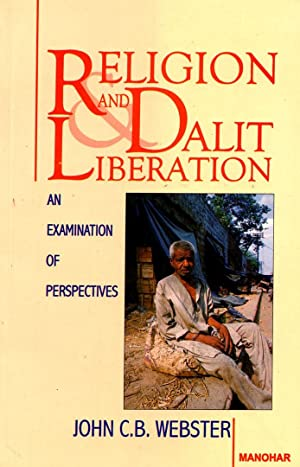 Religion and Dalit Liberation: An Examination of Perspectives: Webster, John C. B.