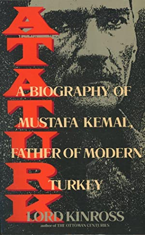 Ataturk: A Biography of Mustafa Kemal, Father: Kinross, Patrick Balfour;