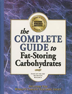 The Complete Guide to Fat-Storing Carbohydrates: Includes the World's Largest Glycemic Index