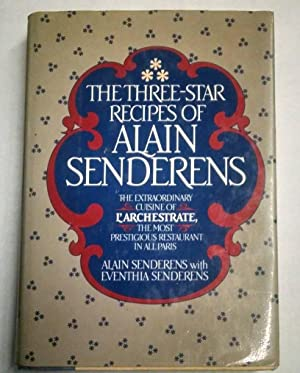 The Three-Star Recipes of Alain Senderens: The Extraordinary Cuision of L'Archestrate, The Most P...