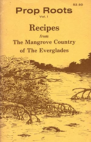 Prop Roots: Vol. I: Recipes from The Mangrove Country of The Everglades