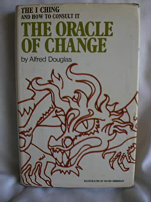 The Oracle of Change: How to Consult the I Ching