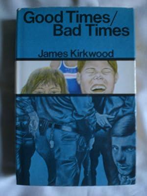 Good Times/Bad Times : A Novel: Kirkwood, James